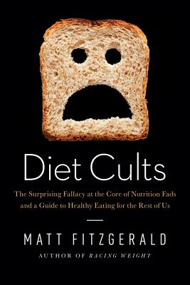 Diet Cults: The Surprising Fallacy at the Core of Nutrition Fads and a Guide to Healthy Eating for the Rest of US Cover Image