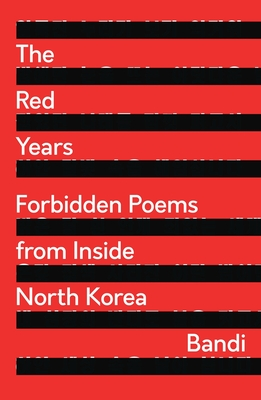 The Red Years: Forbidden Poems from Inside North Korea Cover Image