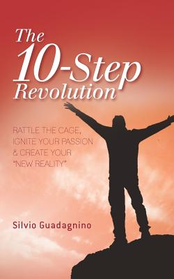 The 10-Step Revolution: Rattle the Cage, Ignite Your Passion & Create Your