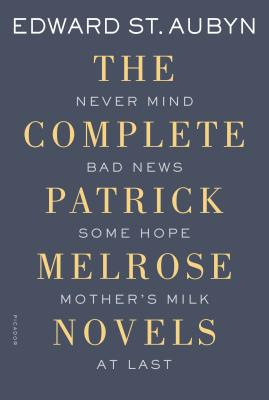The Complete Patrick Melrose Novels: Never Mind, Bad News, Some Hope, Mother's Milk, and At Last (The Patrick Melrose Novels) Cover Image