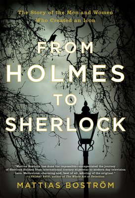 From Holmes to Sherlock: The Story of the Men and Women Who Created an Icon Cover Image