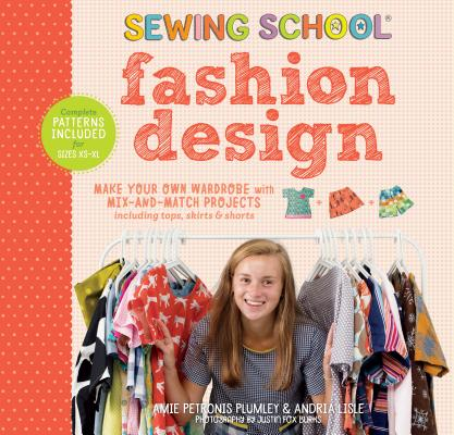 Sewing School ® Fashion Design: Make Your Own Wardrobe with Mix-and-Match Projects Including Tops, Skirts & Shorts Cover Image