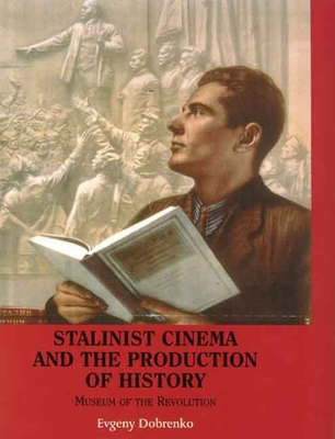 Cover for Stalinist Cinema and the Production of History