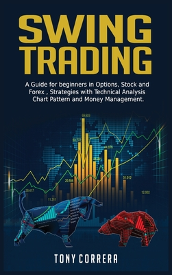 Swing Trading: A Guide for beginners in Options, Stock and Forex, Strategies with Technical Analysis, Chart Pattern and Money Managem Cover Image
