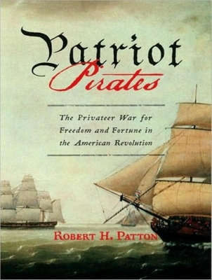 Patriot Pirates: The Privateer War for Freedom and Fortune in the American Revolution Cover Image