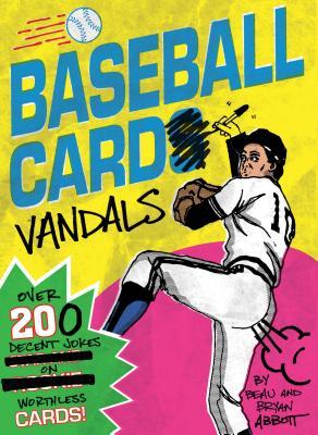 Baseball Card Vandals: Over 200 Decent Jokes on Worthless Cards (Baseball Books, Adult Humor Books, Baseball Cards Books) Cover Image