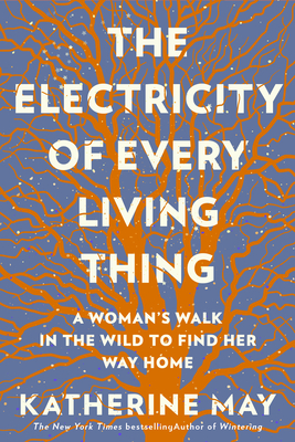 The Electricity of Every Living Thing: A Woman's Walk In The Wild To Find Her Way Home Cover Image