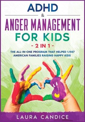 ADHD & Anger Management for Kids [2 in 1]: The All-In-One Program that Helped 1.947 American Families Raising Happy Kids Cover Image