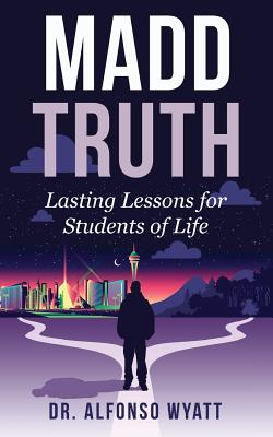 Madd Truth: Lasting Lessons for Students of Life Cover Image