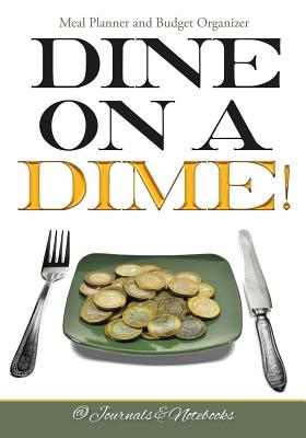 Dine on a Dime! Meal Planner and Budget Organizer Cover Image
