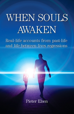 When Souls Awaken; Real-life accounts of past-life and life-between-lives regressions Cover Image