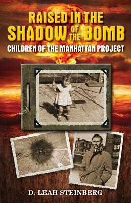 Raised in the Shadow of the Bomb: Children of the Manhattan Project Cover Image