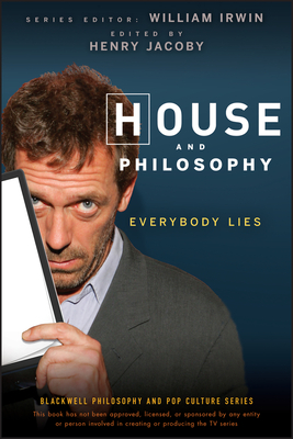 House and Philosophy: Everybody Lies (Blackwell Philosophy & Pop Culture #3) Cover Image