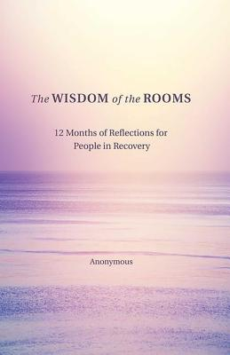 The Wisdom of the Rooms: 12 Months of Reflections for People in Recovery  Cover Image