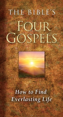 The Bible's Four Gospels: How to Find Everlasting Life Cover Image