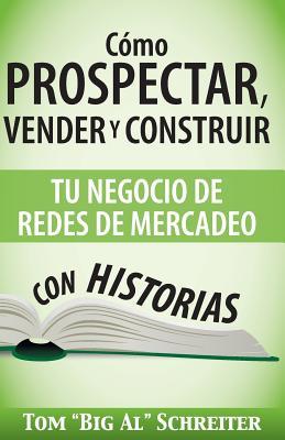 Cómo Prospectar, Vender Y Construir Tu Negocio De Redes De Mercadeo Con Historias Cover Image