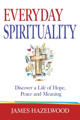 Everyday Spirituality: Discover a Life of Hope, Peace and Meaning Cover Image
