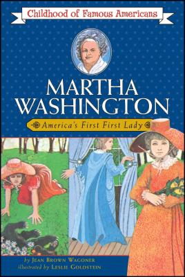 Martha Washington: America's First Lady (Childhood of Famous Americans) Cover Image