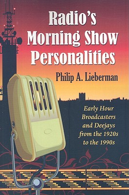 Radio's Morning Show Personalities: Early Hour Broadcasters and Deejays from the 1920s to the 1990s Cover Image
