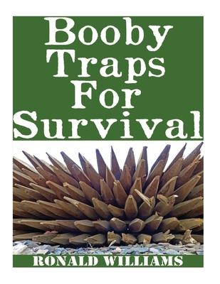 Booby Traps For Survival: The Definitive Beginner's Guide On How To Build DIY Homemade Booby Traps For Defending Your Home and Property In A Dis Cover Image