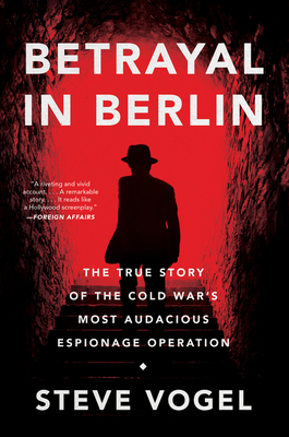Betrayal in Berlin: The True Story of the Cold War's Most Audacious Espionage Operation Cover Image