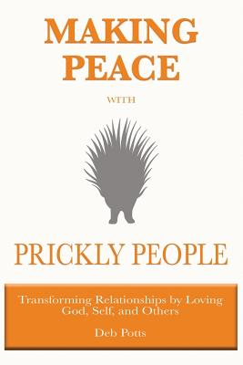 Making Peace with Prickly People: Transforming Relationships by Loving God, Self, and Others Cover Image