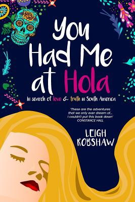 You Had Me at Hola: In search of love & truth in South America Cover Image
