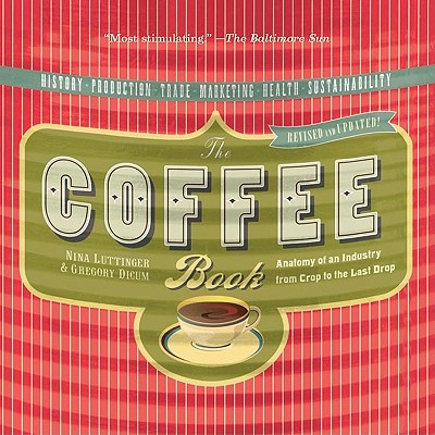 The Coffee Book: Anatomy of an Industry from Crop to the Last Drop Cover Image
