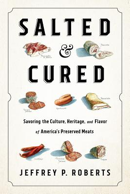 Salted and Cured: Savoring the Culture, Heritage, and Flavor of America's Preserved Meats Cover Image
