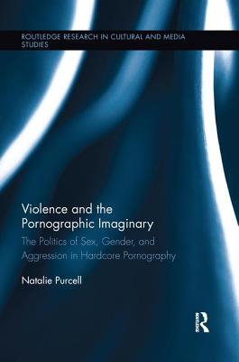 Violence and the Pornographic Imaginary: The Politics of Sex, Gender, and Aggression in Hardcore Pornography Cover Image