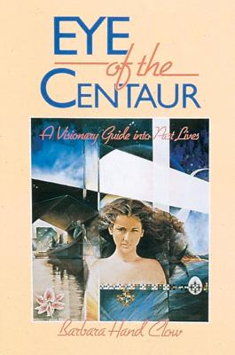 Eye of the Centaur: A Visionary Guide Into Past Lives Cover Image
