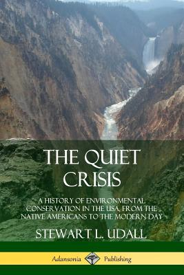The Quiet Crisis: A History of Environmental Conservation in the USA, from the Native Americans to the Modern Day Cover Image