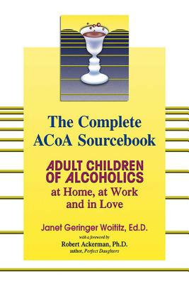 The Complete ACOA Sourcebook: Adult Children of Alcoholics at Home, at Work and in Love Cover Image