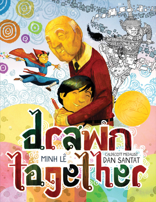 Drawn Together by Min Le, Illustrated by Dan Santat