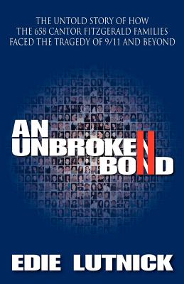 An Unbroken Bond: The Untold Story of How the 658 Cantor Fitzgerald Families Faced the Tragedy of 9/11 and Beyond Cover Image