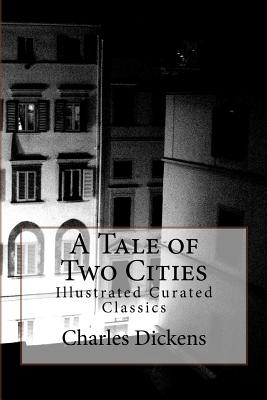 A Tale of Two Cities: Illustrated Curated Classics Cover Image