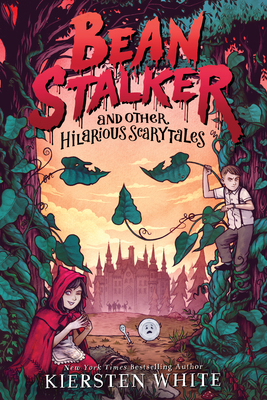 Bean Stalker and Other Hilariously Scary Tales by Kiersten White