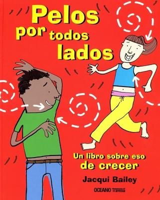 Pelos por todos lados. Un libro sobre eso de crecer (El libro Océano de…) Cover Image