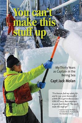 You can't make this stuff up: My thirty years as Captain in the Bering Sea Cover Image