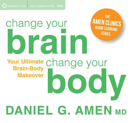 Change Your Brain, Change Your Body: Your Ultimate Brain-Body Makeover Cover Image