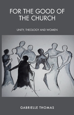 For the Good of the Church: Unity, Theology and Women Cover Image