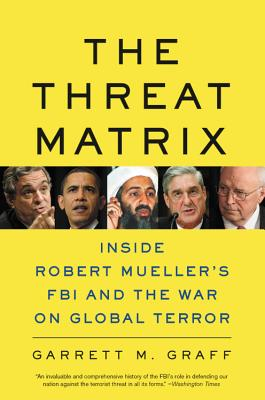 The Threat Matrix: Inside Robert Mueller's FBI and the War on Global Terror Cover Image
