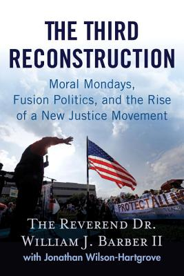 The Third Reconstruction: Moral Mondays, Fusion Politics, and the Rise of a New Justice Movement Cover Image