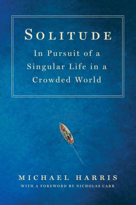 Solitude: In Pursuit of a Singular Life in a Crowded World Cover Image
