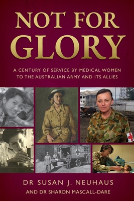 Not for Glory: A century of service by medical women to the Australian Army and its Allies Cover Image