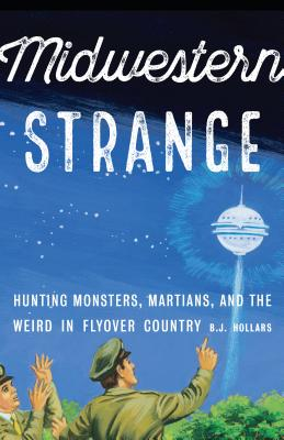 Midwestern Strange: Hunting Monsters, Martians, and the Weird in Flyover Country Cover Image