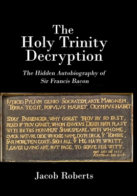 The Holy Trinity Decryption: The Hidden Autobiography of Sir Francis Bacon cover