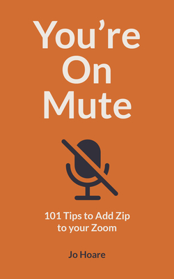 You're On Mute: 101 Tips to Add Zip to your Zoom Cover Image