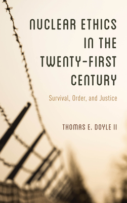 Nuclear Ethics in the Twenty-First Century: Survival, Order, and Justice Cover Image