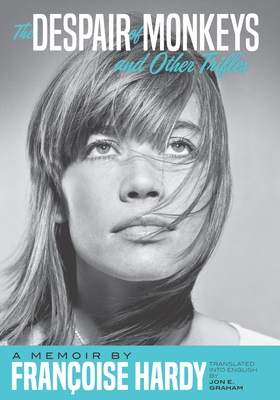 The Despair of Monkeys and Other Trifles: A Memoir by Françoise Hardy Cover Image